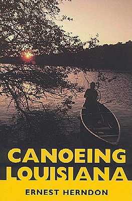 Canoeing Louisiana By Herndon, Ernest
